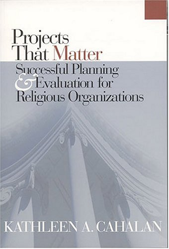 Projects That Matter Successful Planning and Evaluation for Religious Organizations  2003 edition cover