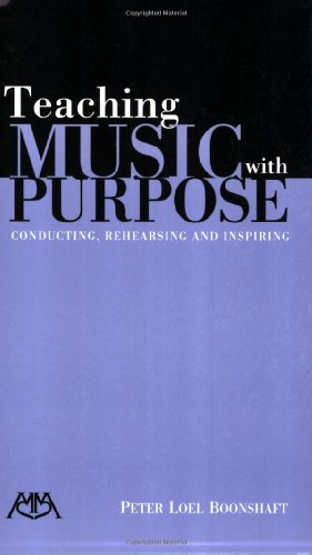 Teaching Music with Purpose Conducting, Rehearsing and Inspiring  2006 edition cover