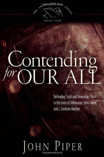Contending for Our All Defending Truth and Treasuring Christ in the Lives of Athanasius, John Owen, and J. Gresham Machen  2006 edition cover