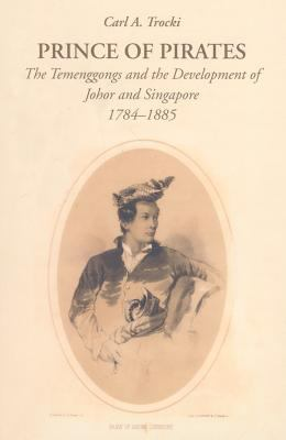 Prince of Pirates The Temengongs and the Development of Johor and Singapore, 1784-1885 2nd 2007 edition cover