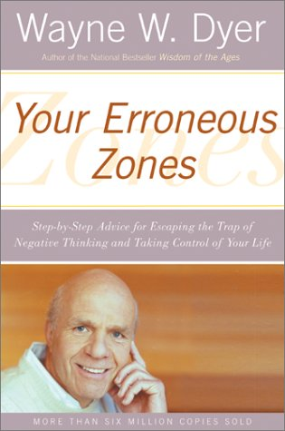 Your Erroneous Zones Step-by-Step Advice for Escaping the Trap of Negative Thinking and Taking Control of Your Life Reprint  9780060919764 Front Cover