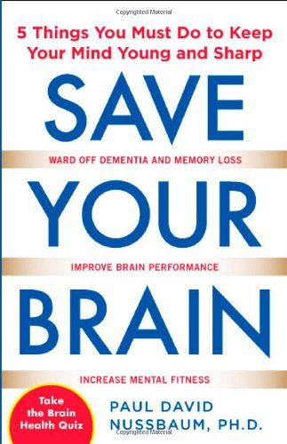 Save Your Brain: the 5 Things You Must Do to Keep Your Mind Young and Sharp   2010 9780071713764 Front Cover