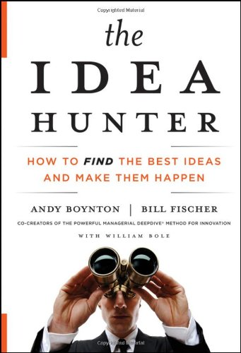 Idea Hunter How to Find the Best Ideas and Make Them Happen  2011 edition cover