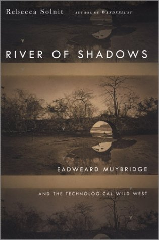 River of Shadows Eadweard Muybridge and the Technological Wild West  2003 edition cover