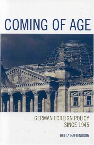 Coming of Age German Foreign Policy Since 1945  2006 9780742538764 Front Cover