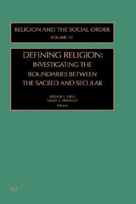Defining Religion Investigating the Boundaries Between the Sacred and Secular  2003 9780762309764 Front Cover