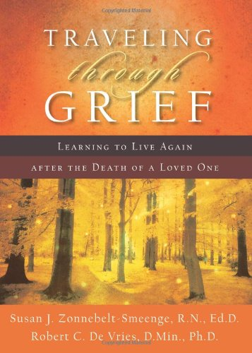 Traveling Through Grief Learning to Live Again after the Death of a Loved One  2006 edition cover