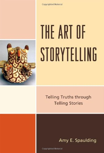 Art of Storytelling Telling Truths Through Telling Stories  2011 edition cover