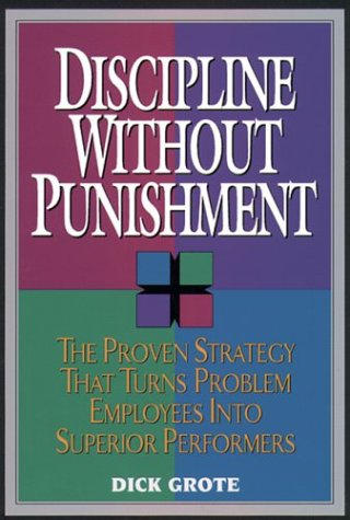 Discipline Without Punishment The Proven Strategy That Turns Problem Employees into Superior Performers N/A edition cover