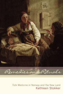 Remedies and Rituals Folk Medicine in Norway and the New Land  2007 edition cover