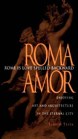Rome Is Love Spelled Backward Enjoying Art and Architecture in the Eternal City N/A edition cover