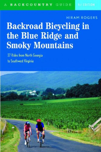 Backroad Bicycling in the Blue Ridge and Smoky Mountain 27 Rides for Touring and Mountain Bikes from North Georgia to SW North Carolina  2004 9780881505764 Front Cover