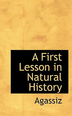 First Lesson in Natural History  N/A 9781110453764 Front Cover