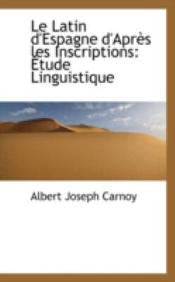 Latin D'Espagne D'Apr�s les Inscriptions �tude Linguistique N/A 9781113014764 Front Cover
