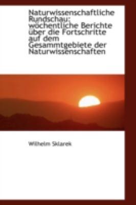 Naturwissenschaftliche Rundschau W�chentliche Berichte �ber die Fortschritte auf dem Gesammtgebiete N/A 9781113209764 Front Cover