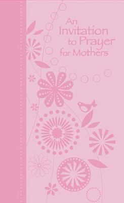 Invitation to Prayer for Mothers   2010 9781404187764 Front Cover