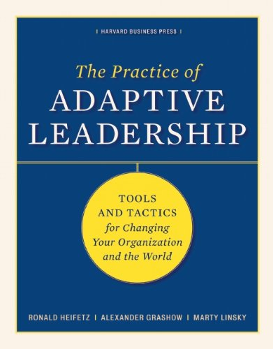 Practice of Adaptive Leadership Tools and Tactics for Changing Your Organization and the World  2009 edition cover