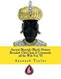 Ancient Moorish (Black) History Revealed: Chit-Chats and Comments off the Web Vol. VI  N/A 9781479338764 Front Cover