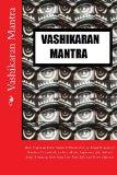 Vashikaran Mantra Most Profound Vedic Sanskrit Divine Energy Based Hypnotism Mantras to Control, Ladies, Males, Superiors, Job, Attract Love, Romance Large Type 9781492351764 Front Cover