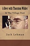 Beer with Thornton Wilder and the Village Poet (Numbered Poems) Fictional Autobiography in 3 Acts N/A 9781493622764 Front Cover