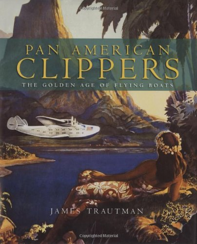 Pan American Clippers The Golden Age of Flying Boats  2007 9781550464764 Front Cover