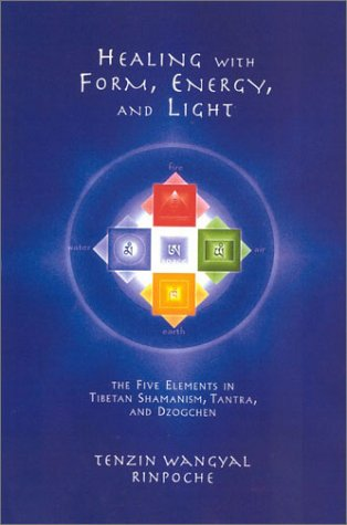 Healing with Form, Energy, and Light The Five Elements in Tibetan Shamanism, Tantra, and Dzogchen  2002 9781559391764 Front Cover