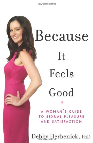Because It Feels Good A Woman's Guide to Sexual Pleasure and Satisfaction  2009 edition cover