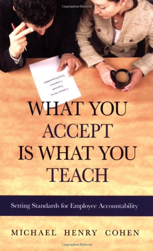 What You Accept Is What You Teach Setting Standards for Employee Accountability  2006 edition cover