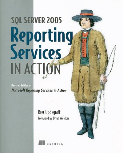 SQL Server 2005 Reporting Services in Action Revised Edition of Microsoft Reporting Services in Action  2007 (Revised) 9781932394764 Front Cover