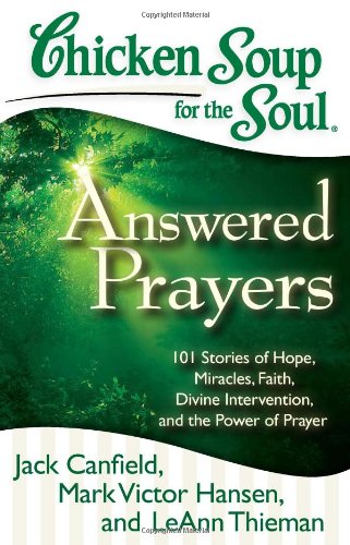 Chicken Soup for the Soul - Answered Prayers 101 Stories of Hope, Miracles, Faith, Divine Intervention, and the Power of Prayer N/A 9781935096764 Front Cover
