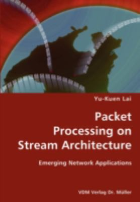 Packet Processing on Stream Architecture- Emerging Network Applications N/A 9783836429764 Front Cover