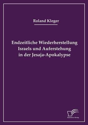 Endzeitliche Wiederherstellung Israels und Auferstehung in der Jesaja-Apokalypse   2008 9783836656764 Front Cover
