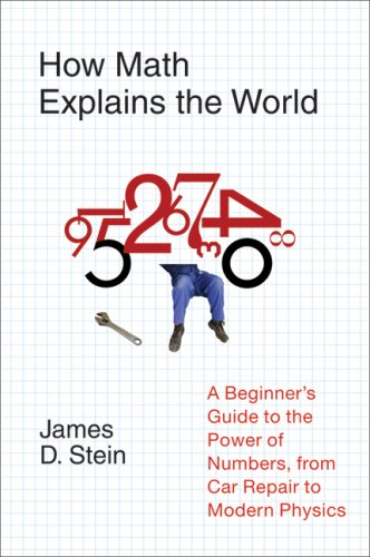 How Math Explains the World A Guide to the Power of Numbers, from Car Repair to Modern Physics  2008 9780061241765 Front Cover