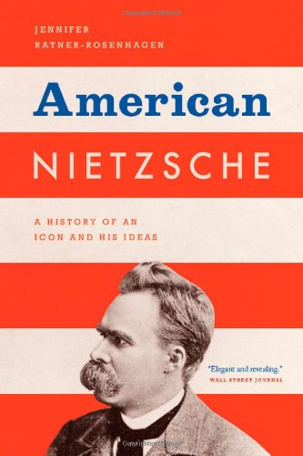 American Nietzsche A History of an Icon and His Ideas  2012 edition cover