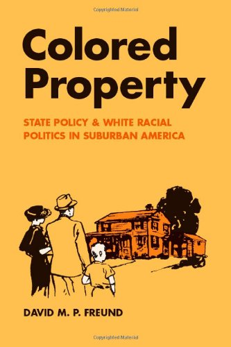 Colored Property State Policy and White Racial Politics in Suburban America N/A edition cover