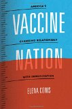 Vaccine Nation America's Changing Relationship with Immunization  2014 9780226923765 Front Cover