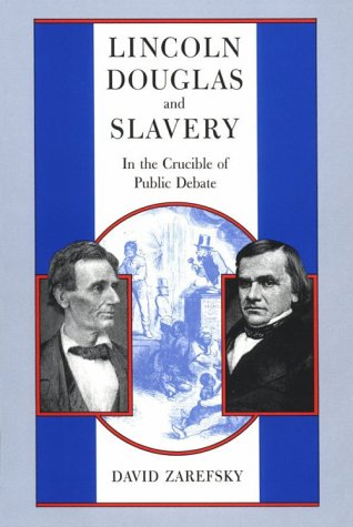 Lincoln, Douglas, and Slavery In the Crucible of Public Debate Reprint  9780226978765 Front Cover