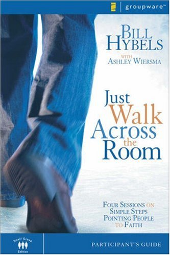 Just Walk Across the Room Four Sessions on Simple Steps Pointing People to Faith  2006 edition cover
