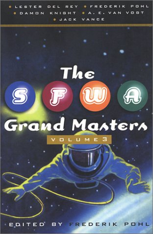 SFWA Grand Masters Lester del Rey, Frederik Pohl, Damon Knight, A. E. Van Vogt, and Jack Vance Revised 9780312868765 Front Cover
