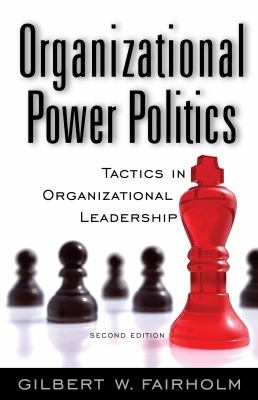 Organizational Power Politics Tactics in Organizational Leadership 2nd 2009 (Revised) 9780313379765 Front Cover
