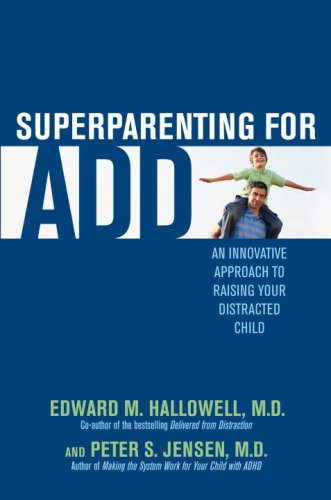 Superparenting for ADD An Innovative Approach to Raising Your Distracted Child  2008 9780345497765 Front Cover