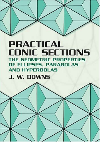 Practical Conic Sections The Geometric Properties of Ellipses, Parabolas and Hyperbolas  2003 9780486428765 Front Cover