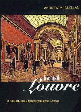 Inventing the Louvre Art, Politics, and the Origins of the Modern Museum in Eighteenth-Century Paris  1999 edition cover