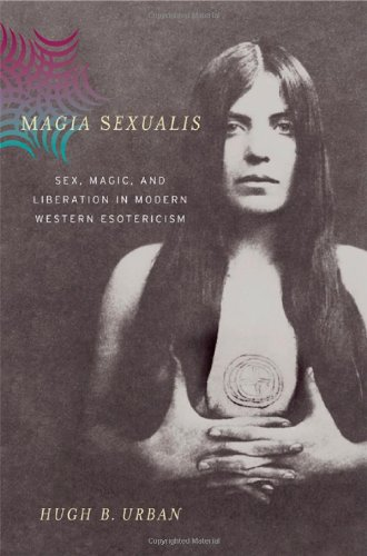 Magia Sexualis Sex, Magic, and Liberation in Modern Western Esotericism  2006 9780520247765 Front Cover
