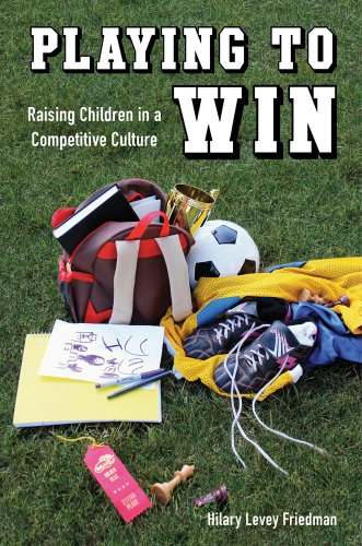 Playing to Win Raising Children in a Competitive Culture  2013 edition cover