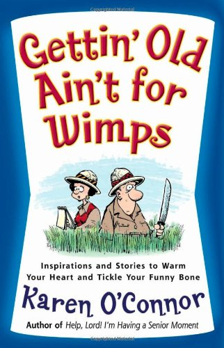 Gettin' Old Ain't for Wimps Inspirations and Stories to Warm Your Heart and Tickle Your Funny Bone  2004 edition cover