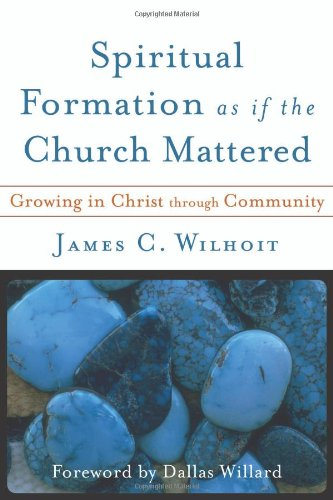 Spiritual Formation As If the Church Mattered Growing in Christ Through Community  2008 edition cover