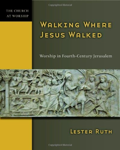 Walking Where Jesus Walked Worship in Fourth-Century Jerusalem  2010 edition cover