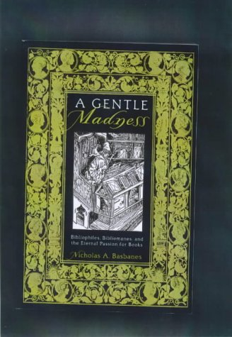 Gentle Madness Bibliophiles, Bibliomanes, and the Eternal Passion for Books  1999 (Revised) edition cover