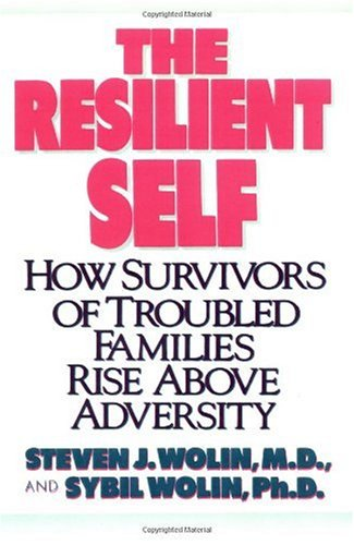 Resilient Self How Survivors of Troubled Families Rise above Adversity N/A edition cover